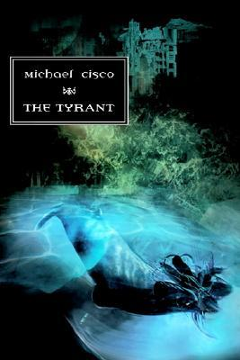 The Tyrant by Michael Cisco