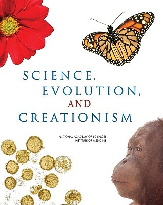 Science, Evolution, and Creationism by National Academy of Sciences