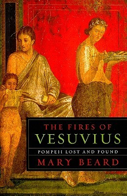 The Fires of Vesuvius by Mary Beard