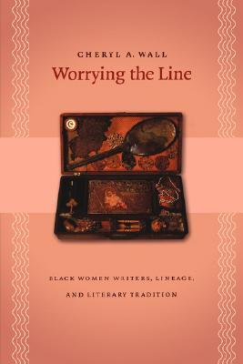 Worrying The Line: Black Women Writers, Lineage, And Literary Tradition