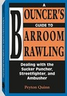Bounceras Guide to Barroom Brawling: Dealing with the Sucker Puncher, Streetfighter, and Ambusher