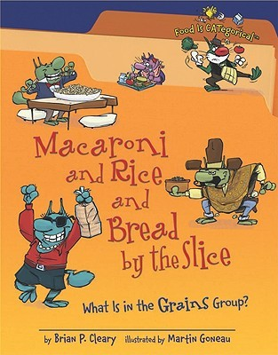 Macaroni And Rice And Bread By The Slice: What Is In The Grains Group? (Food Is Categorical)
