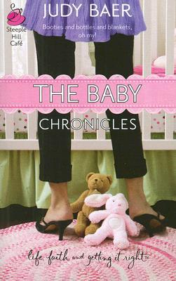 The Baby Chronicles (Life, Faith &amp; Getting It Right #19) by Judy Baer