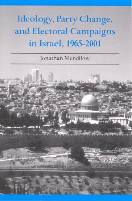 Ideology, Party Change, and Electoral Campaigns in Israel, 19... by Jonathan Mendilow