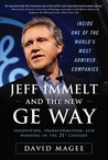 Jeff Immelt and the New GE Way: How Immelt Rose to the Top, Overcame Leadership Challenges and Transformed GE for the 21st Century