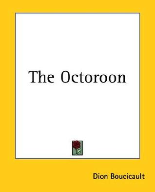 The Octoroon by Dion Boucicault