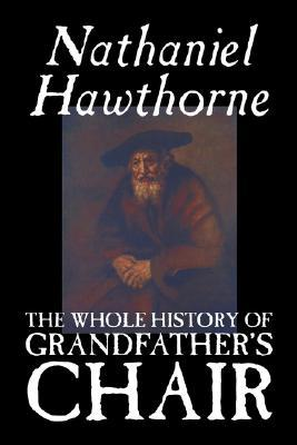 The Whole History of Grandfather's Chair by Nathaniel Hawthorne