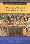 Jews and Judaism in the Middle Ages