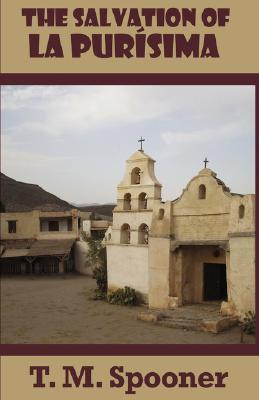 The Salvation of La Purisima by T.M. Spooner