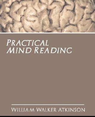 Practical Mind Reading by William W. Atkinson