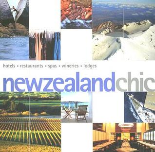 New Zealand Chic: Hotels, Restaurants, Spas, Wineries, Lodges