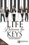 Life Between the Keys: The (Mis) Adventures of the 5 Browns [With CD (Audio)]