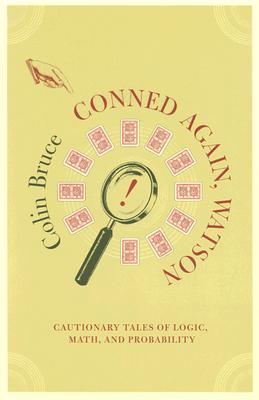 Free Download Conned Again, Watson: Cautionary Tales Of Logic, Math, And Probability RTF by Colin Bruce