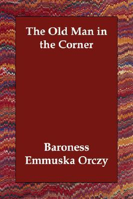 The Old Man in the Corner by Emmuska Orczy