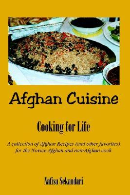 Afghan Cuisine: Cook For Life: A Collection Of Afghan Recipes (And Other Favorites) For The Novece Afghan And Non Afghan Cook