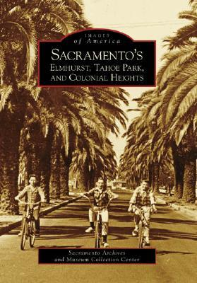 Sacramento's Elmhurst, Tahoe Park and Colonial Heights (Images of America: California)