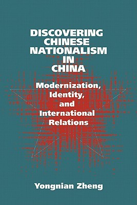 Discovering Chinese Nationalism in China: Modernization, Identity, and International Relations