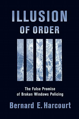 Illusion of Order by Bernard E. Harcourt