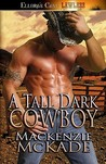 A Tall Dark Cowboy by Mackenzie McKade