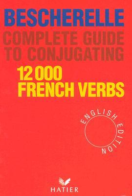 Complete Guide to Conjugating 12, 000 French Verbs Bescherelle ON Jul-07-1986, Hardback