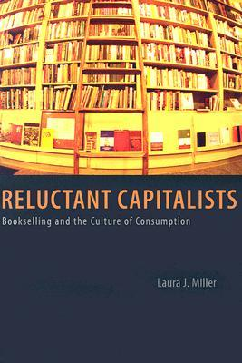 Reluctant Capitalists by Laura J. Miller