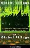 Global Village or Global Pillage: Economic Reconstruction From the Bottom Up