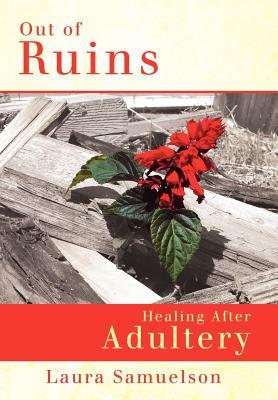 Out of Ruins: Healing After Adultery Laura Samuelson