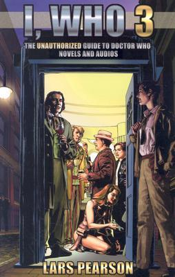 I, Who 3: The Unauthorized Guide to Doctor Who Novels and Audios