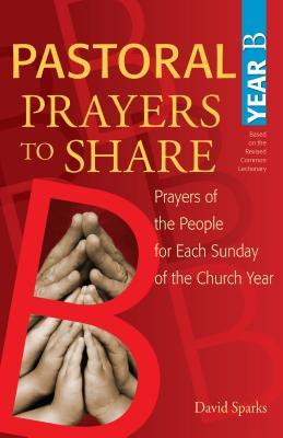 Pastoral Prayers to Share, Year B: Prayers of the People for Each Sunday of the Church Year [With CDROM]