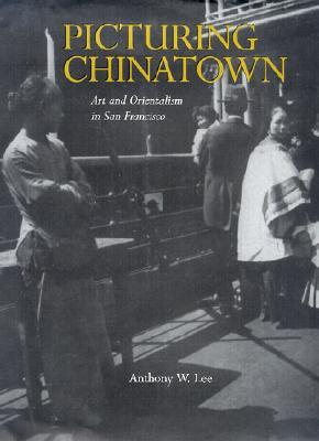 Picturing Chinatown by Anthony W. Lee