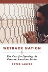 Wetback Nation: The Case for Opening the Mexican-American Border