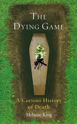 The Dying Game: A Curious History of Death
