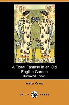 Review A Floral Fantasy in an Old English Garden PDF by Walter Crane