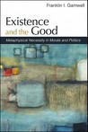 Existence and the Good: Metaphysical Necessity in Morals and Politics