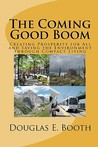The Coming Good Boom: Creating Prosperity for All and Saving the Environment Through Compact Living