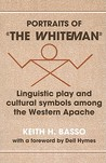"Portraits of ""The Whiteman"": Linguistic Play and Cultural Symbols Among the Western Apache"