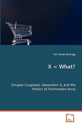X = What? Douglas Coupland, Generation X, and the Politics of Postmodern Irony