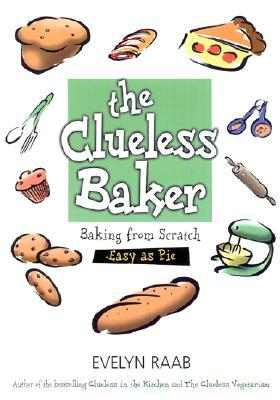 Download online for free The Clueless Baker: Baking from ScratchEasy as Pie by Evelyn Raab PDF