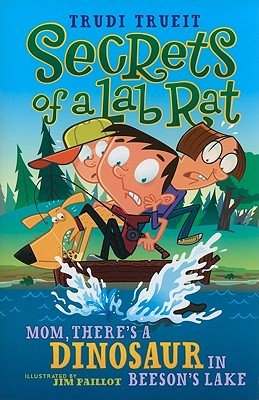 Mom, There's a Dinosaur in Beeson's Lake (Secrets of a Lab Rat, #2)
