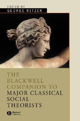 The Blackwell Companion to Major Classical Social Theorists by George Ritzer