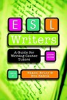 ESL Writers: A Guide for Writing Center Tutors