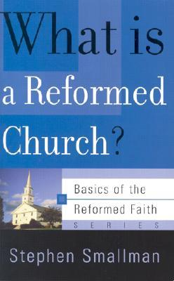 What Is a Reformed Church? by Stephen Smallman