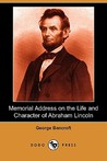 Memorial Address on the Life and Character of Abraham Lincoln (Dodo Press)