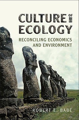 Culture of Ecology: Reconciling Economics and Environment Robert E. Babe