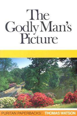 The Godly Man's Picture by Thomas Watson