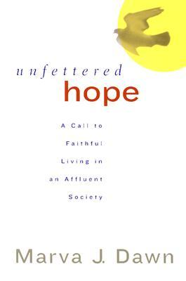 Unfettered Hope by Marva J. Dawn