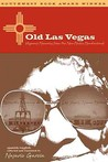 Old Las Vegas: Hispanic Memories from the New Mexico Meadowlands
