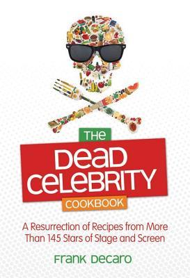 The Dead Celebrity Cookbook by Frank DeCaro