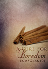 A Cure For Boredom by emmagrant01