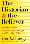 The Historian and Believer: The Morality of Historical Knowledge and Christian Belief